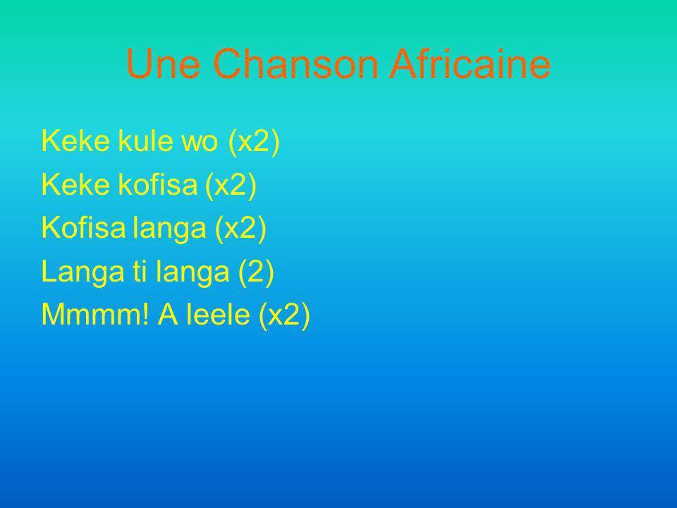 Une Chanson Africaine Keke kule wo (x2) Keke kofisa (x2) Kofisa langa (x2) Langa ti langa (2) Mmmm! A leele (x2)