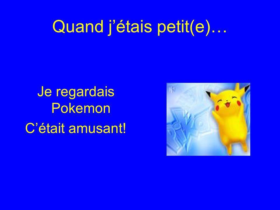 Quand jétais petit(e)… Je regardais Pokemon Cétait amusant!