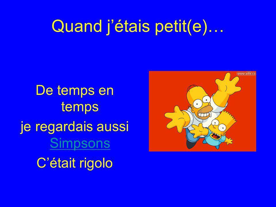 Quand jétais petit(e)… De temps en temps je regardais aussi Simpsons Simpsons Cétait rigolo