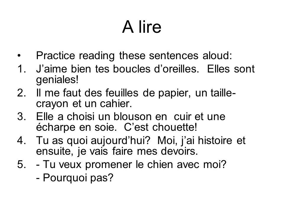 A lire Practice reading these sentences aloud: 1.Jaime bien tes boucles doreilles.