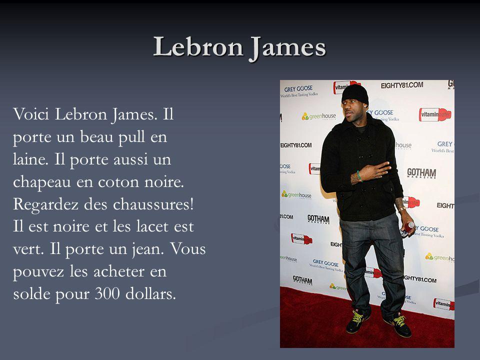 Lebron James Voici Lebron James. Il porte un beau pull en laine. Il porte aussi un chapeau en coton noire. Regardez des chaussures! Il est noire et le