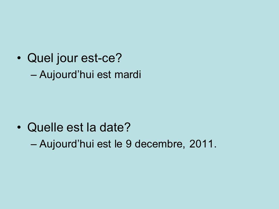 Quel jour est-ce –Aujourdhui est mardi Quelle est la date –Aujourdhui est le 9 decembre, 2011.