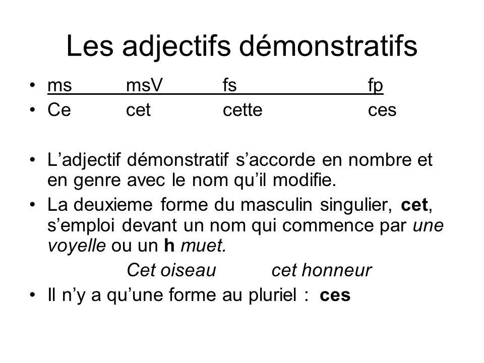 Les adjectifs démonstratifs msmsVfsfp Cecetcetteces Ladjectif démonstratif saccorde en nombre et en genre avec le nom quil modifie. La deuxieme forme