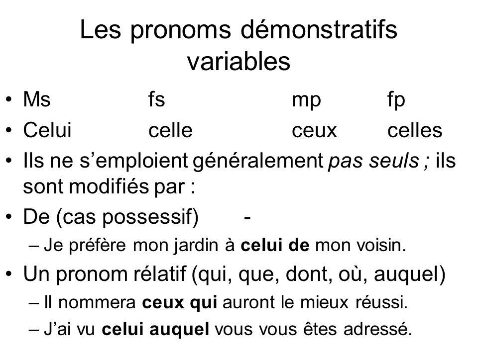Les pronoms démonstratifs variables Msfsmpfp Celuicelleceuxcelles Ils ne semploient généralement pas seuls ; ils sont modifiés par : De (cas possessif