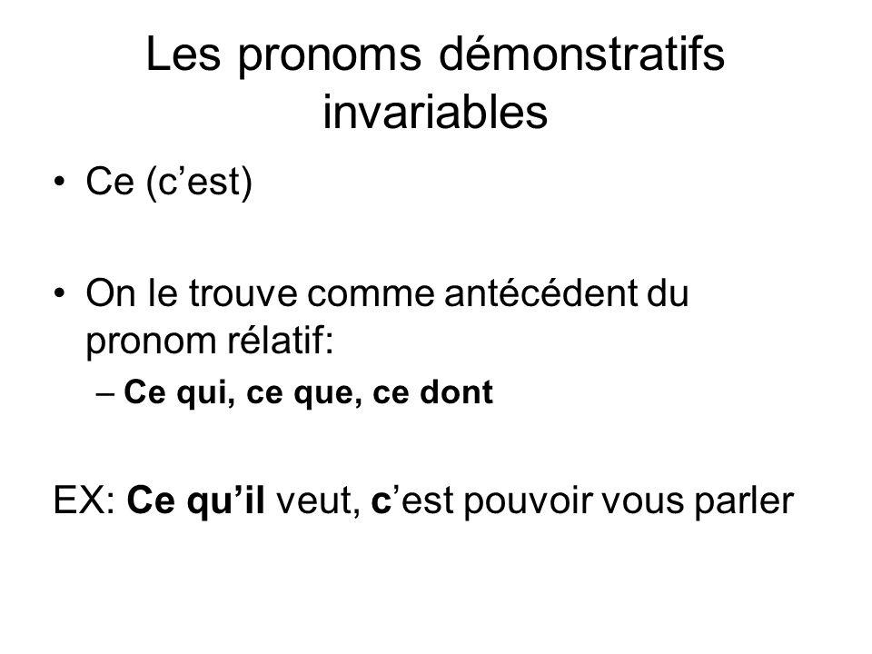 Les pronoms démonstratifs invariables Ce (cest) On le trouve comme antécédent du pronom rélatif: –Ce qui, ce que, ce dont EX: Ce quil veut, cest pouvo