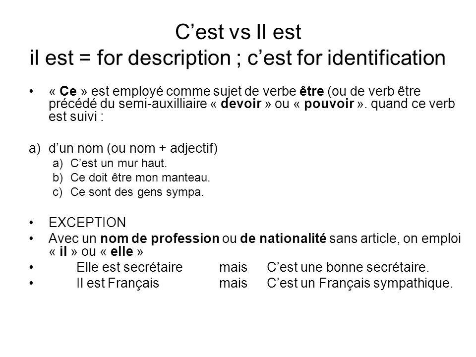 Cest vs Il est il est = for description ; cest for identification « Ce » est employé comme sujet de verbe être (ou de verb être précédé du semi-auxill