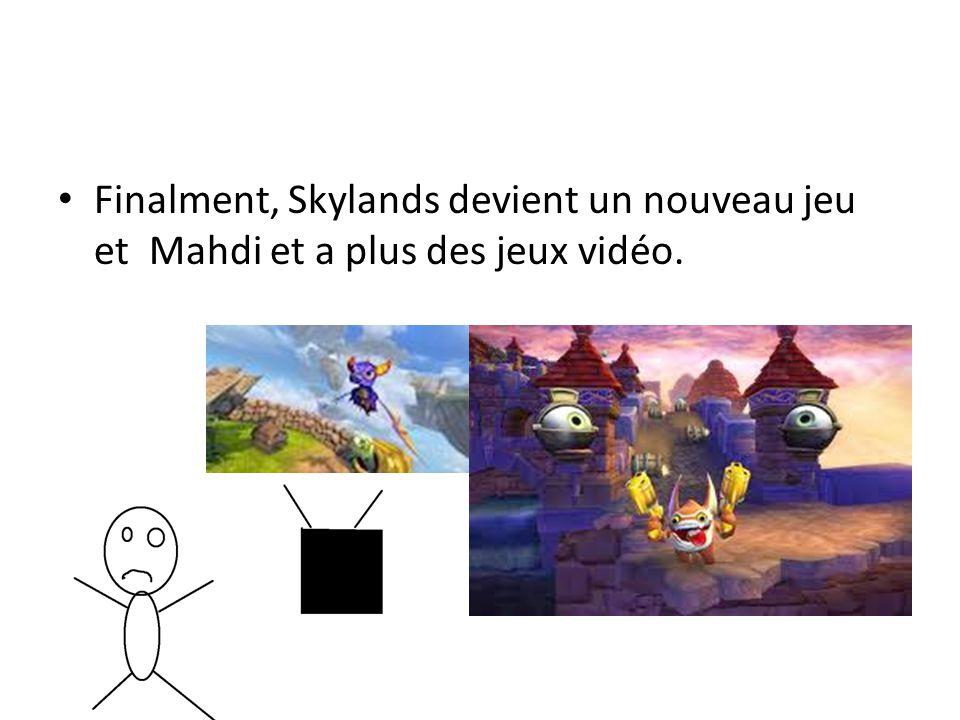 Finalment, Skylands devient un nouveau jeu et Mahdi et a plus des jeux vidéo.