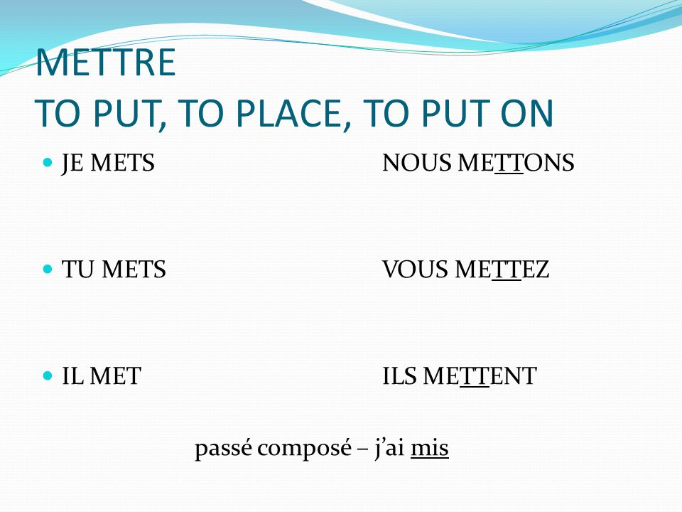 Other verbs like mettre Promettre – to promise Permettre – to permit, to allow