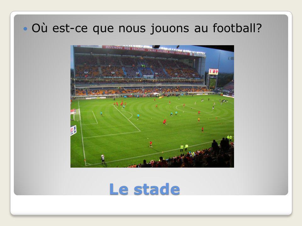 Le stade Où est-ce que nous jouons au football?