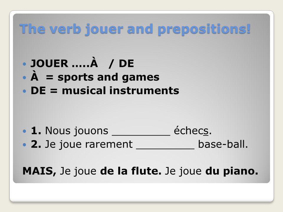 The verb jouer and prepositions! JOUER …..À / DE À = sports and games DE = musical instruments 1. Nous jouons _________ échecs. 2. Je joue rarement __