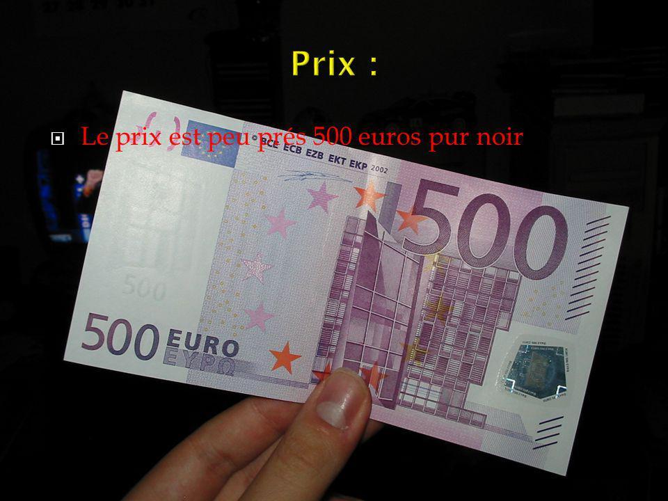 Le prix est peu prés 500 euros pur noir.