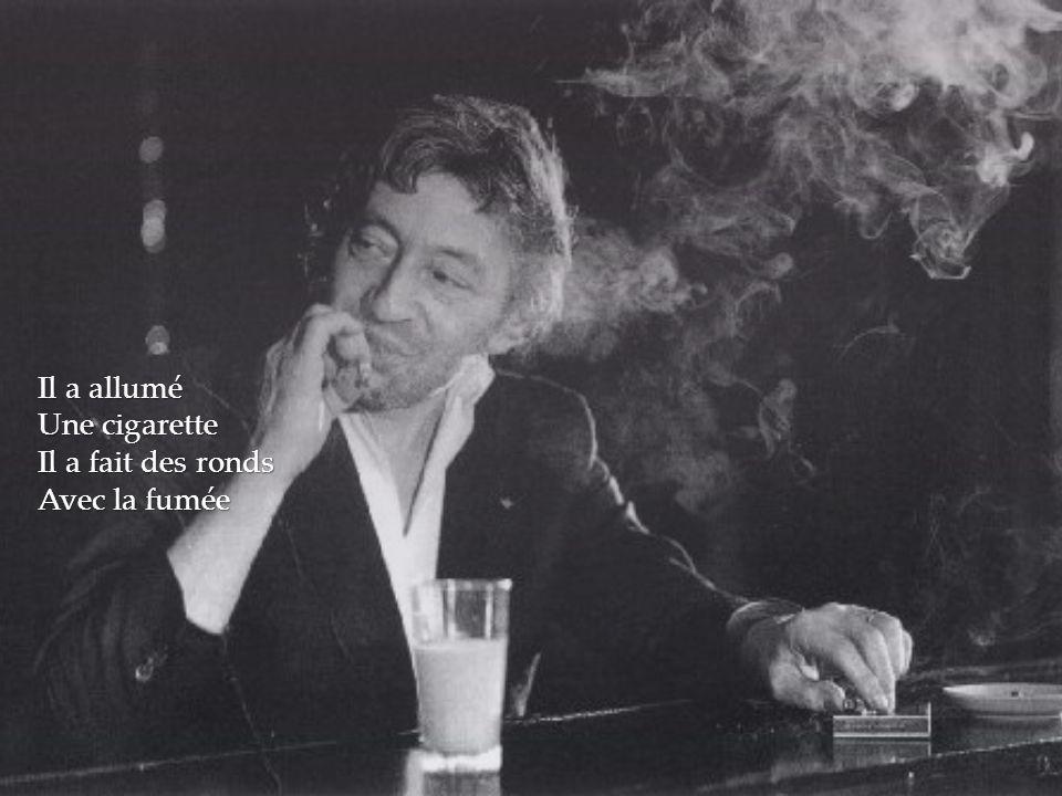 Il a allumé Une cigarette Il a fait des ronds Avec la fumée
