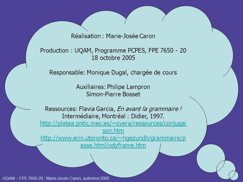 UQAM – FPE 7650-20 : Marie-Josée Caron, automne 2005 Réalisation : Marie-Josée Caron Production : UQAM, Programme PCPES, FPE 7650 - 20 18 octobre 2005