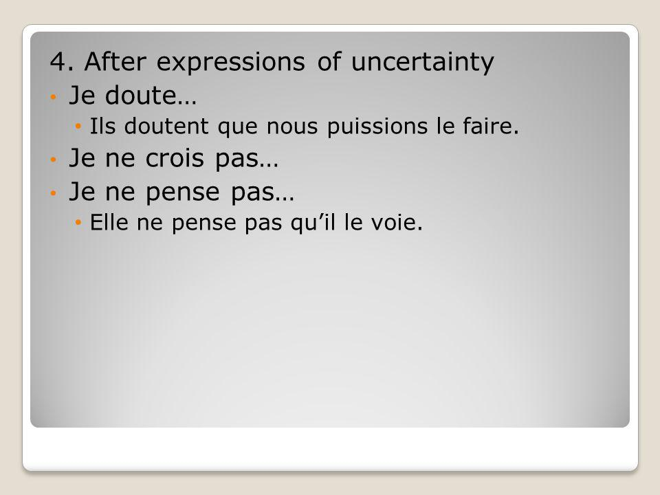 4.After expressions of uncertainty Je doute… Ils doutent que nous puissions le faire.