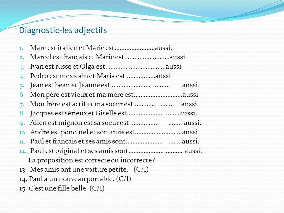 Diagnostic-les adjectifs 1. Marc est italien et Marie est……………………aussi. 2. Marcel est français et Marie est………………………aussi 3. Ivan est russe et Olga es