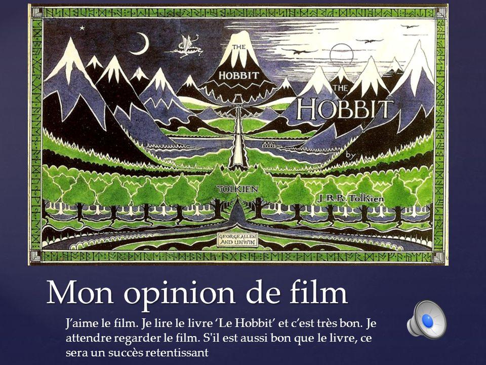 Mon opinion de film Jaime le film.Je lire le livre Le Hobbit et cest très bon.
