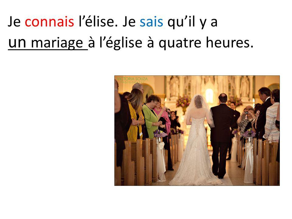 Je connais lélise. Je sais quil y a un mariage à léglise à quatre heures.