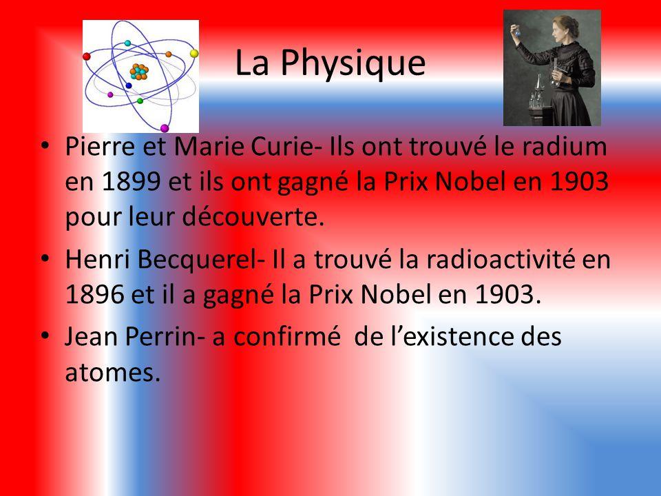 La Physique Pierre et Marie Curie- Ils ont trouvé le radium en 1899 et ils ont gagné la Prix Nobel en 1903 pour leur découverte. Henri Becquerel- Il a