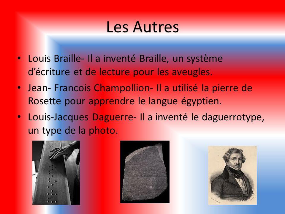 Les Autres Louis Braille- Il a inventé Braille, un système décriture et de lecture pour les aveugles. Jean- Francois Champollion- Il a utilisé la pier