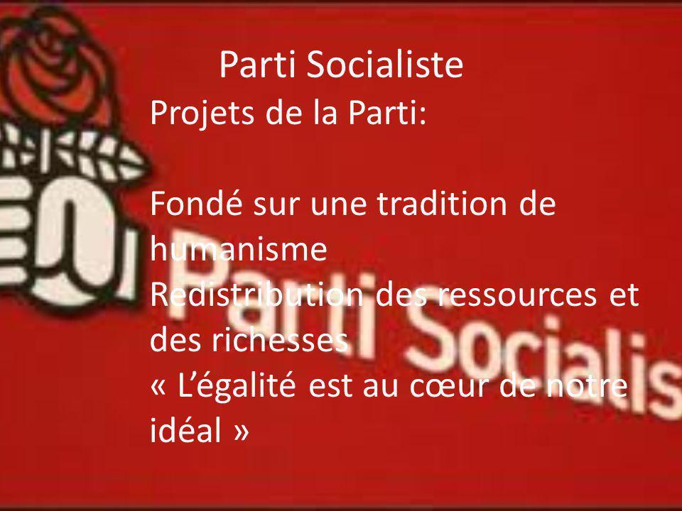 Parti Socialiste Projets de la Parti: Fondé sur une tradition de humanisme Redistribution des ressources et des richesses « Légalité est au cœur de no