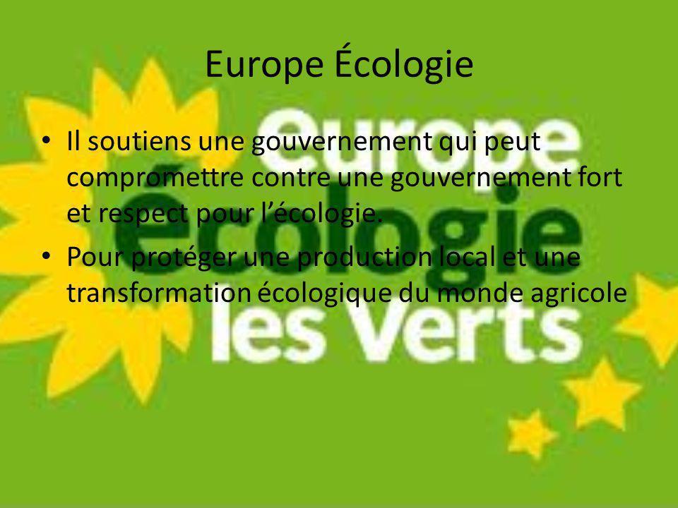 Europe Écologie Il soutiens une gouvernement qui peut compromettre contre une gouvernement fort et respect pour lécologie. Pour protéger une productio
