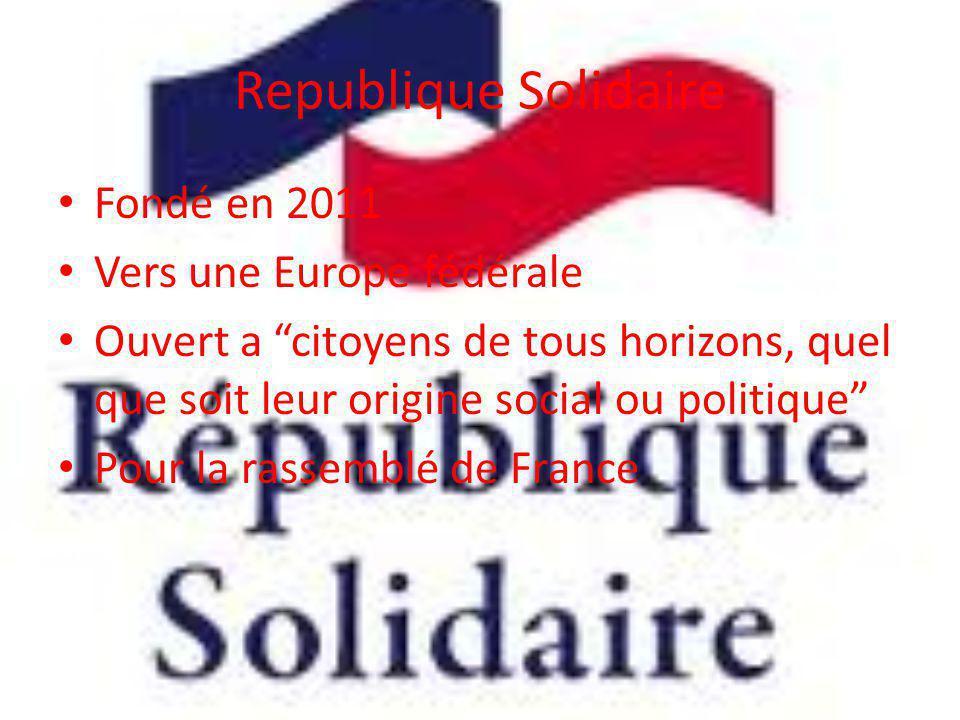 Republique Solidaire Fondé en 2011 Vers une Europe fédérale Ouvert a citoyens de tous horizons, quel que soit leur origine social ou politique Pour la