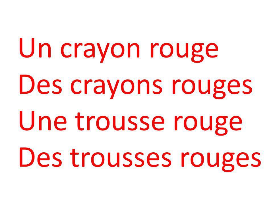 Un crayon rouge Des crayons rouges Une trousse rouge Des trousses rouges