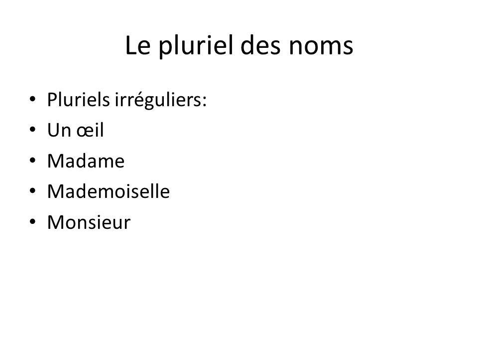 Le pluriel des noms Pluriels irréguliers: Un œil Madame Mademoiselle Monsieur