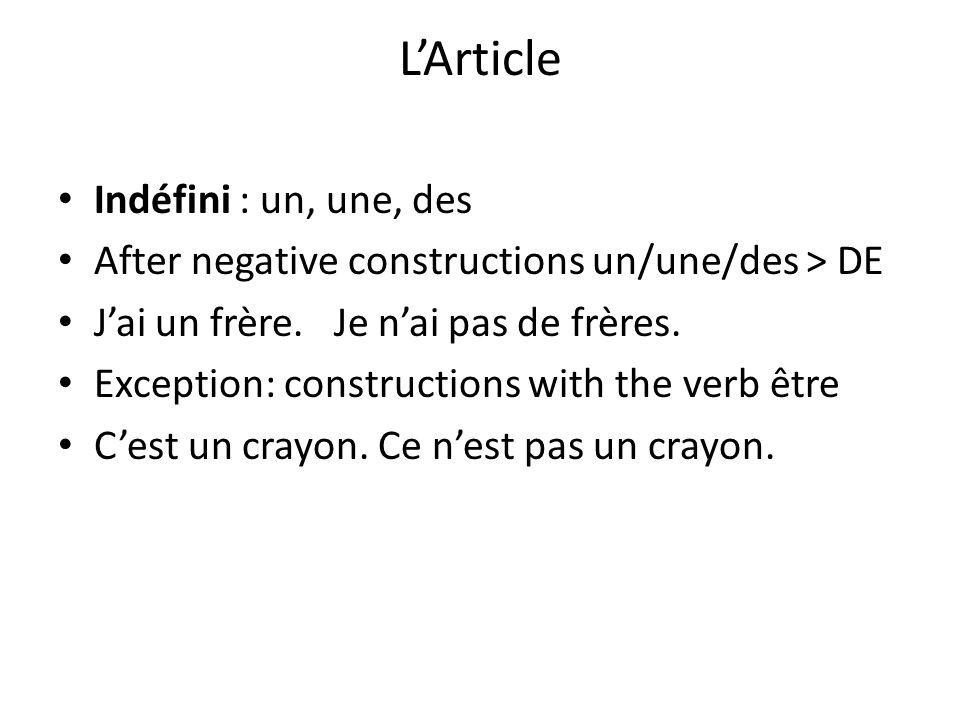LArticle Indéfini : un, une, des After negative constructions un/une/des > DE Jai un frère. Je nai pas de frères. Exception: constructions with the ve