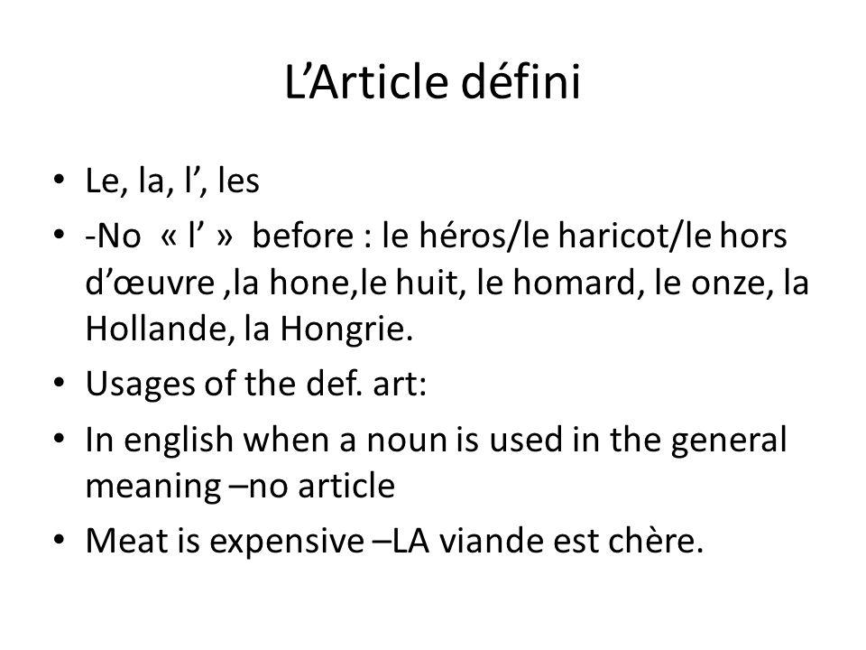 LArticle défini Le, la, l, les -No « l » before : le héros/le haricot/le hors dœuvre,la hone,le huit, le homard, le onze, la Hollande, la Hongrie. Usa