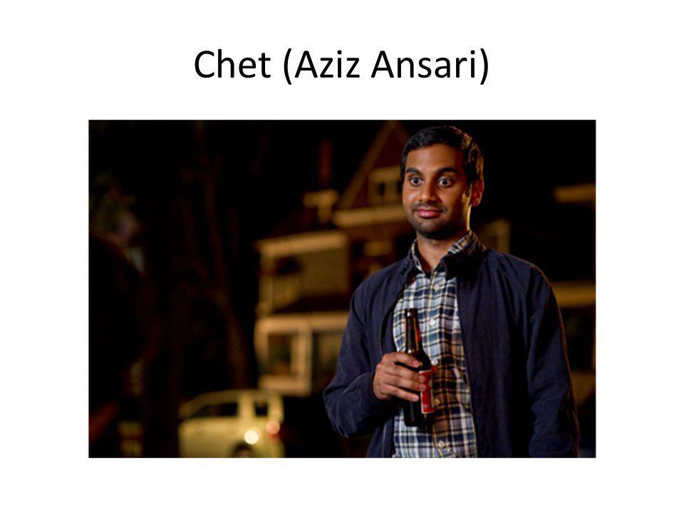 Chet (Aziz Ansari)