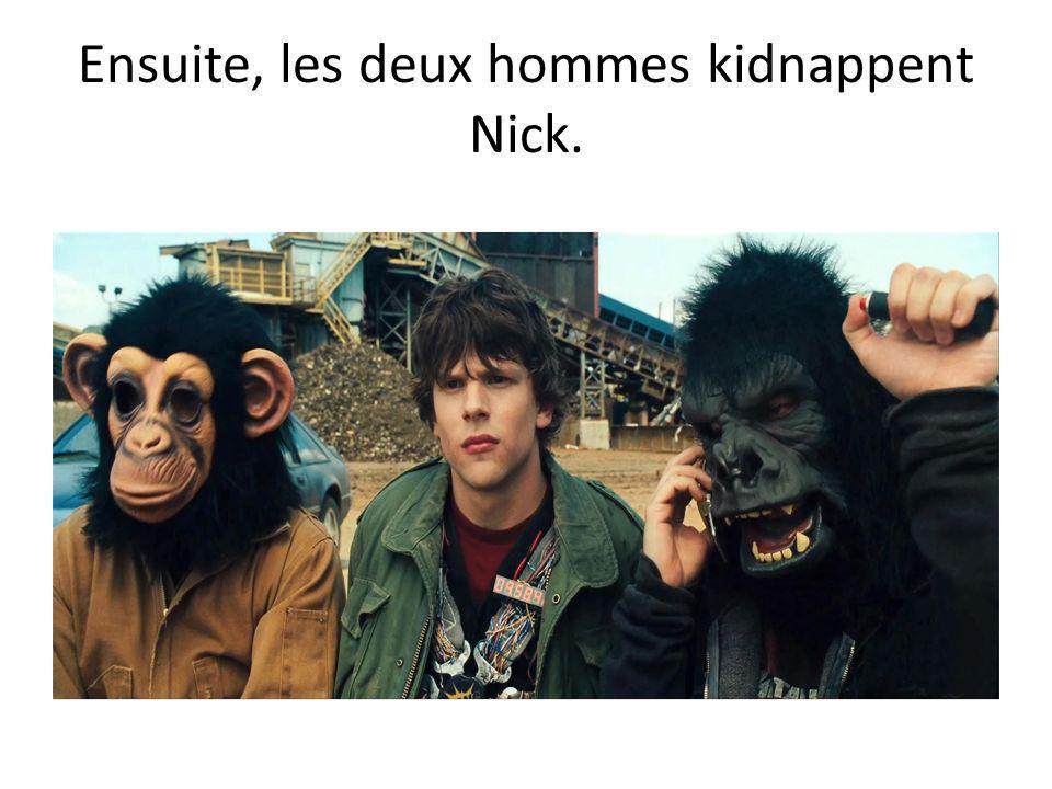 Ensuite, les deux hommes kidnappent Nick.