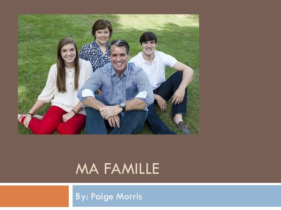 MA FAMILLE By: Paige Morris