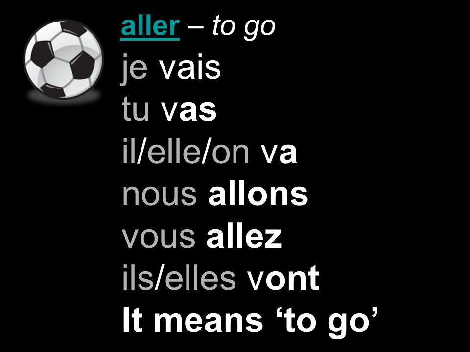 aller – to go Je vais tu vas il va elle va on va nous allons vous allez ils vont elles vont I go you go he go she go we (informal) go we go you all go they go they (girls only) go