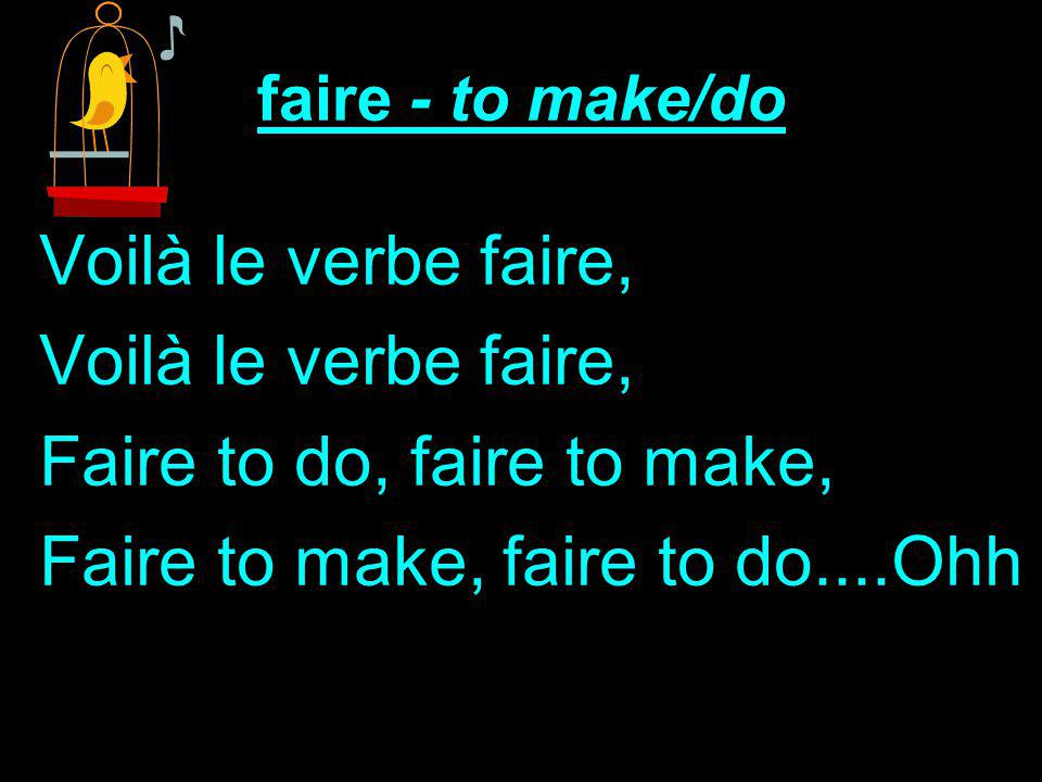 faire - to make/do Voilà le verbe faire, Faire to do, faire to make, Faire to make, faire to do....Ohh