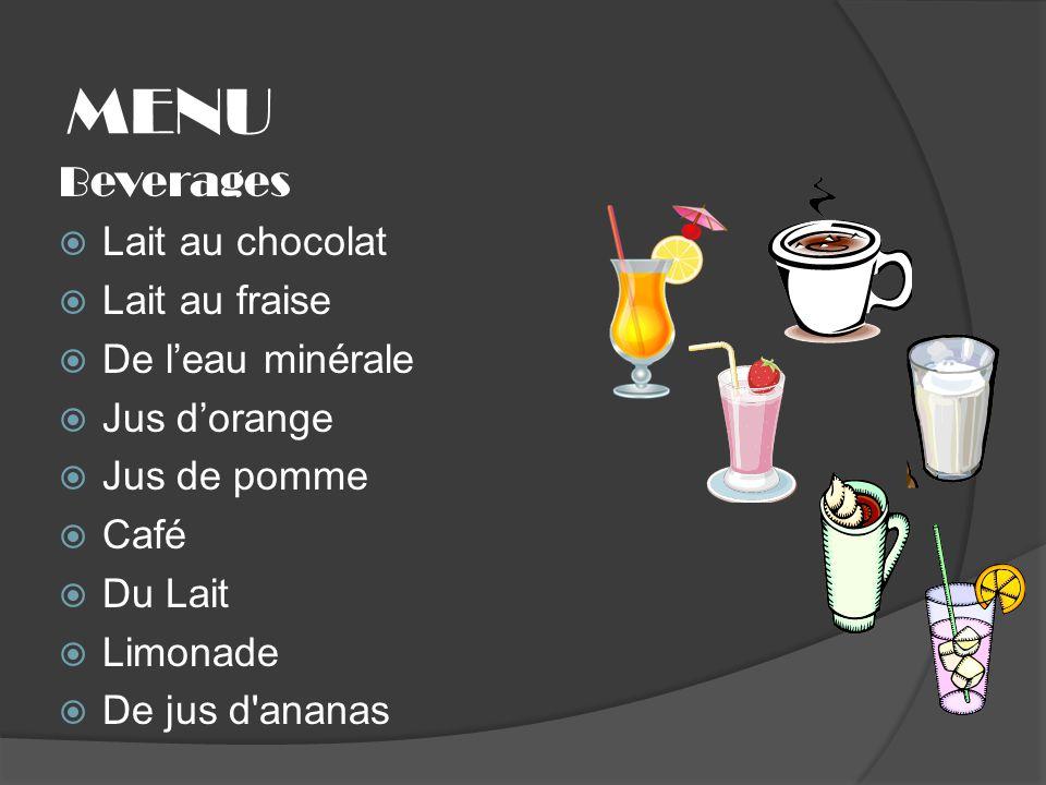 MENU Beverages Lait au chocolat Lait au fraise De leau minérale Jus dorange Jus de pomme Café Du Lait Limonade De jus d'ananas