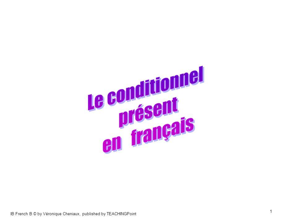IB French B © by Véronique Cheniaux, published by TEACHINGPoint 12 jeter nous jetterions appeler ils appelleraient Les verbes en «-ler » et en «-ter » doublent cette consonne devant un «e » muet exception : acheter --> jachèterais