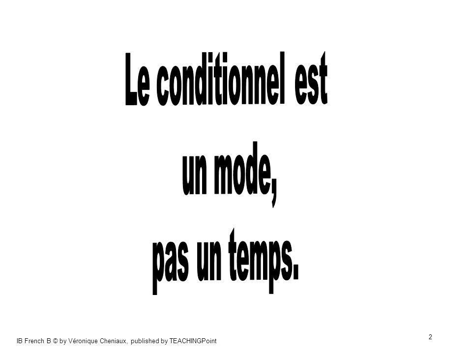 IB French B © by Véronique Cheniaux, published by TEACHINGPoint 13 Essayez de deviner le conditionnel présent des verbes irréguliers suivants: