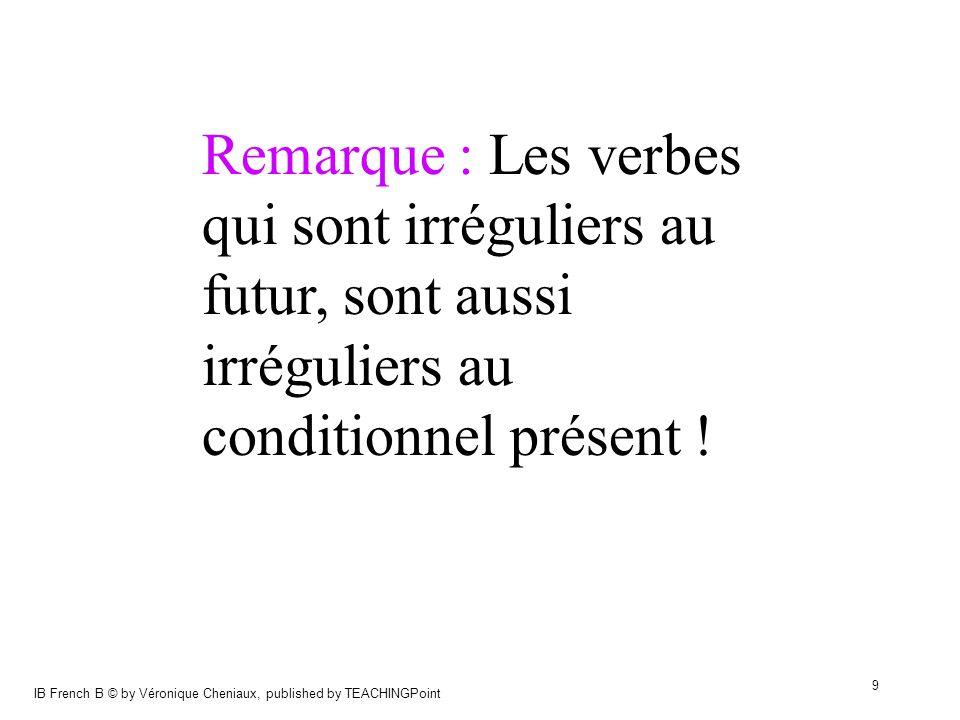 IB French B © by Véronique Cheniaux, published by TEACHINGPoint 20 Faites les exercices Internet en ligne suivants sur le conditionnel présent : http://french.about.com/library/weekly/ aa121199t.htm http://www.realfrench.net/grammar/ex.php?id= 96&hdr=9&shdr=1 http://www.realfrench.net/grammar/ex.php?id= 98&hdr=9&shdr=1 http://www.quia.com/servlets/quia.activities.common.