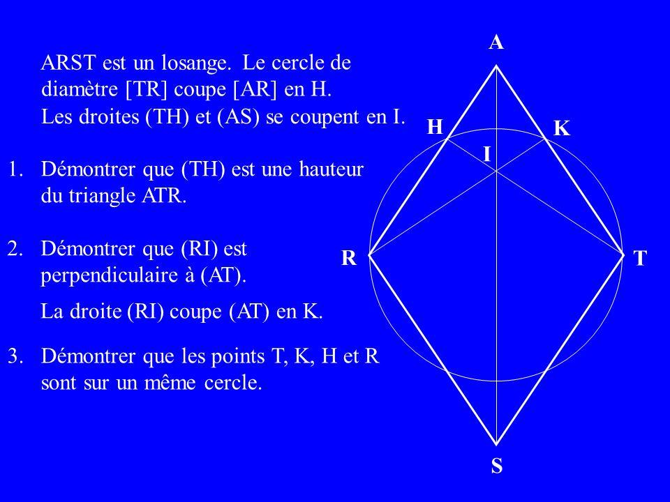 A S R T ARST est un losange. H Le cercle de diamètre [TR] coupe [AR] en H.