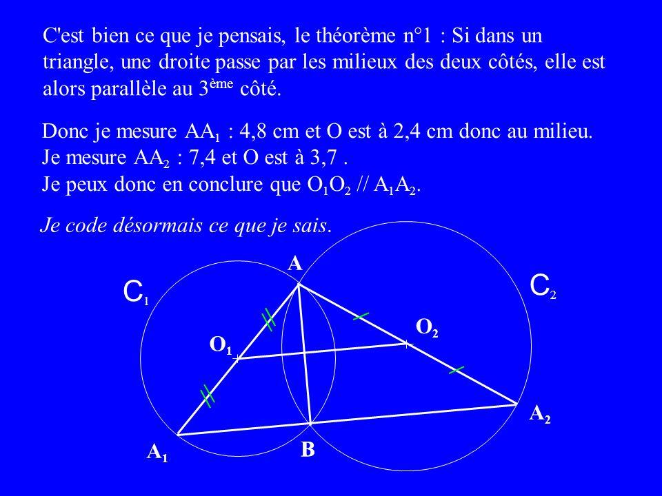 A C1C1 C est bien ce que je pensais, le théorème n°1 : Si dans un triangle, une droite passe par les milieux des deux côtés, elle est alors parallèle au 3 ème côté.