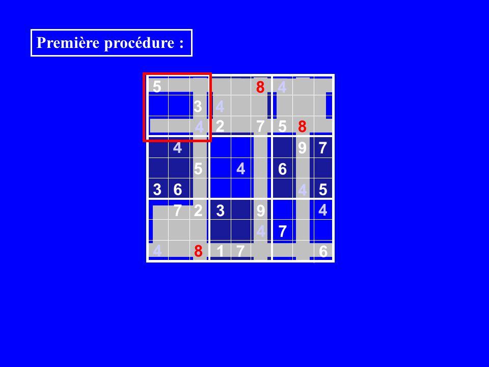 5 8 4 3 4 2 7 5 8 4 9 7 5 6 3 6 4 7 2 3 9 4 7 8 1 6 4 4 4 4 5 7 Première procédure :