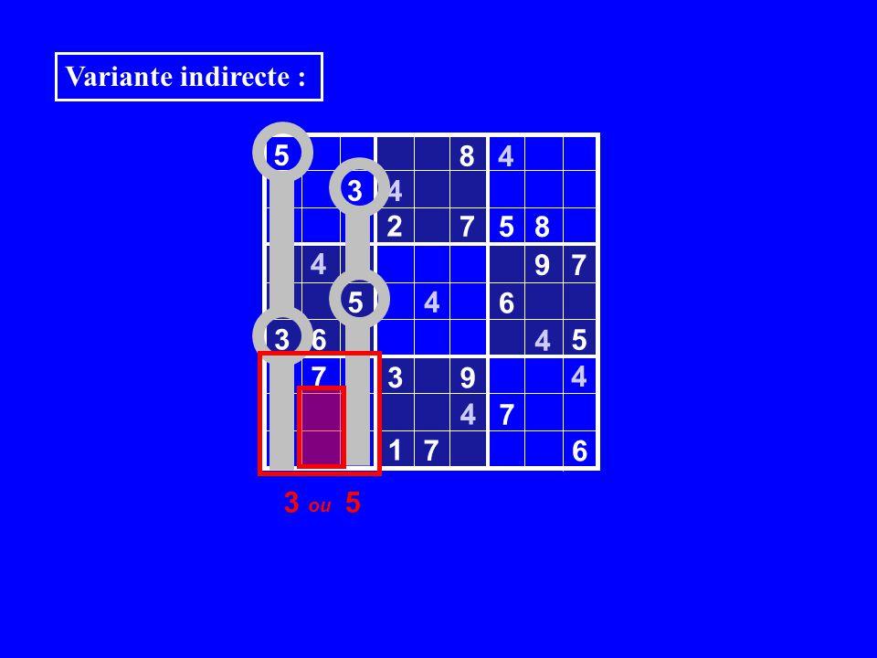5 8 4 3 4 2 7 5 8 4 9 7 5 6 3 6 4 7 2 3 9 4 7 8 1 6 4 4 4 4 5 7 Variante indirecte : 3 ou 5