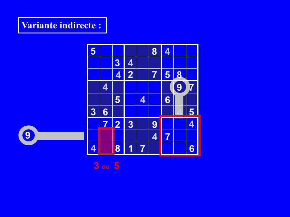 9 5 8 4 3 4 2 7 5 8 4 9 7 5 6 3 6 4 7 2 3 9 4 7 8 1 6 4 4 4 4 5 7 Variante indirecte : 3 ou 5