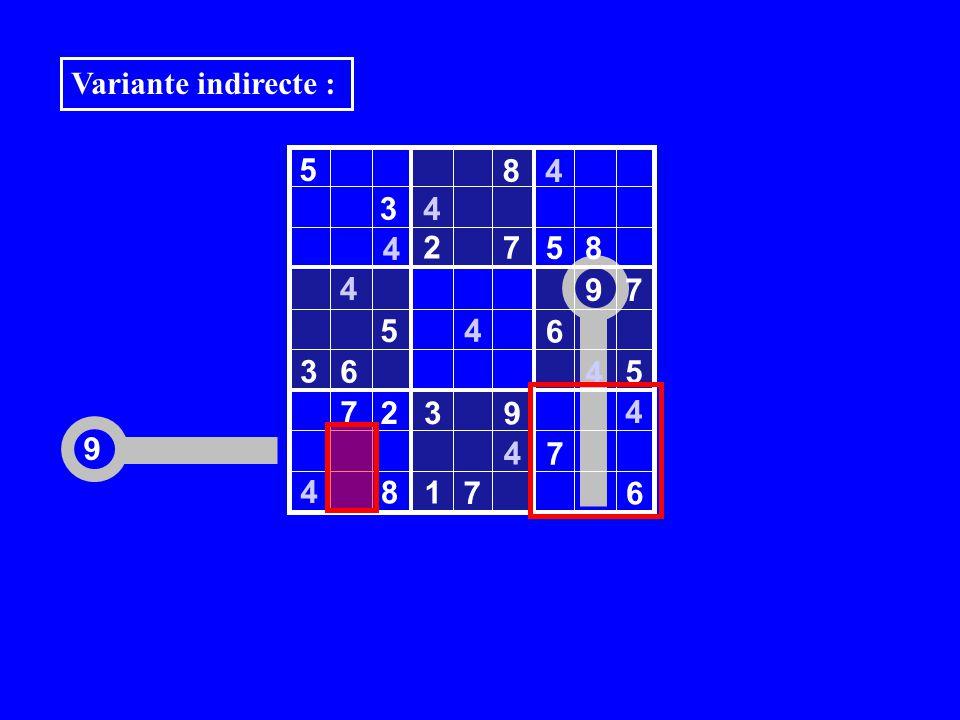 9 5 8 4 3 4 2 7 5 8 4 9 7 5 6 3 6 4 7 2 3 9 4 7 8 1 6 4 4 4 4 5 7 Variante indirecte :