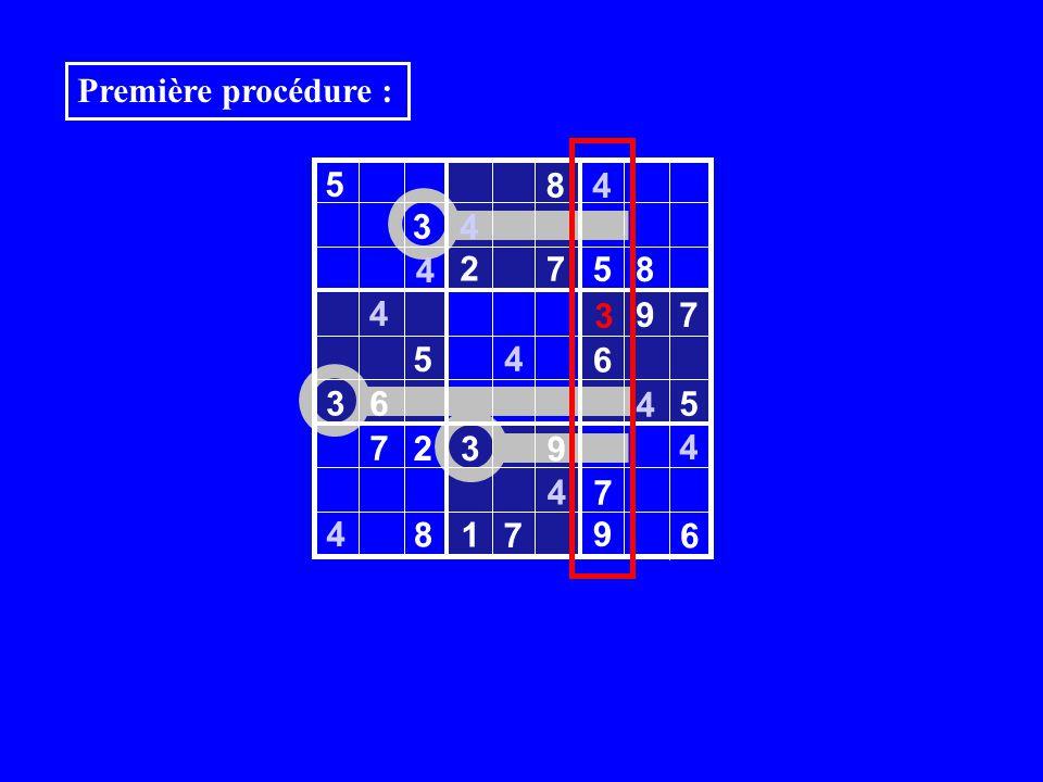 3 5 8 4 3 4 2 7 5 8 4 9 7 5 6 3 6 4 7 2 3 9 4 7 8 1 6 4 4 4 4 5 7 Première procédure : 9