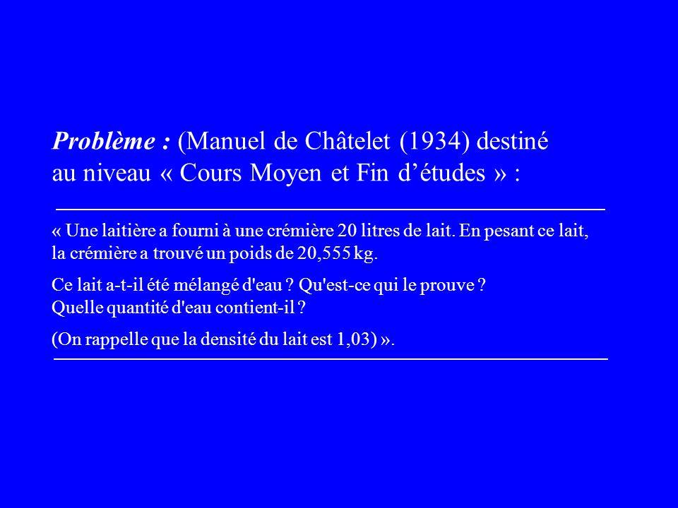 Problème : (Manuel de Châtelet (1934) destiné au niveau « Cours Moyen et Fin détudes » : « Une laitière a fourni à une crémière 20 litres de lait.