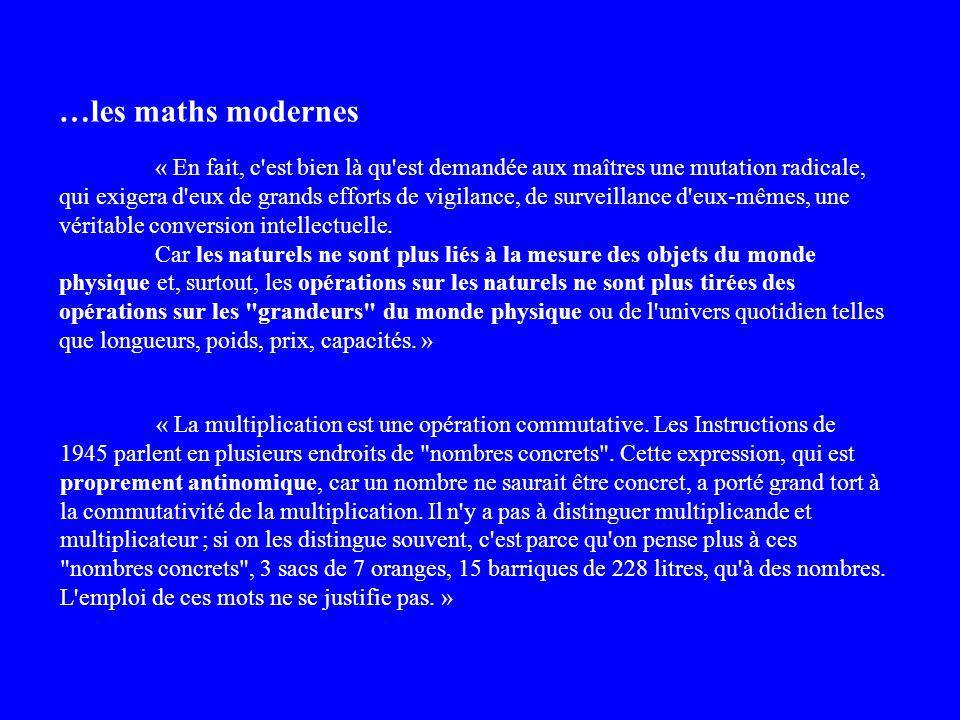 …les maths modernes « En fait, c est bien là qu est demandée aux maîtres une mutation radicale, qui exigera d eux de grands efforts de vigilance, de surveillance d eux-mêmes, une véritable conversion intellectuelle.
