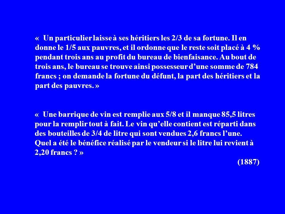 « Un particulier laisse à ses héritiers les 2/3 de sa fortune. Il en donne le 1/5 aux pauvres, et il ordonne que le reste soit placé à 4 % pendant tro