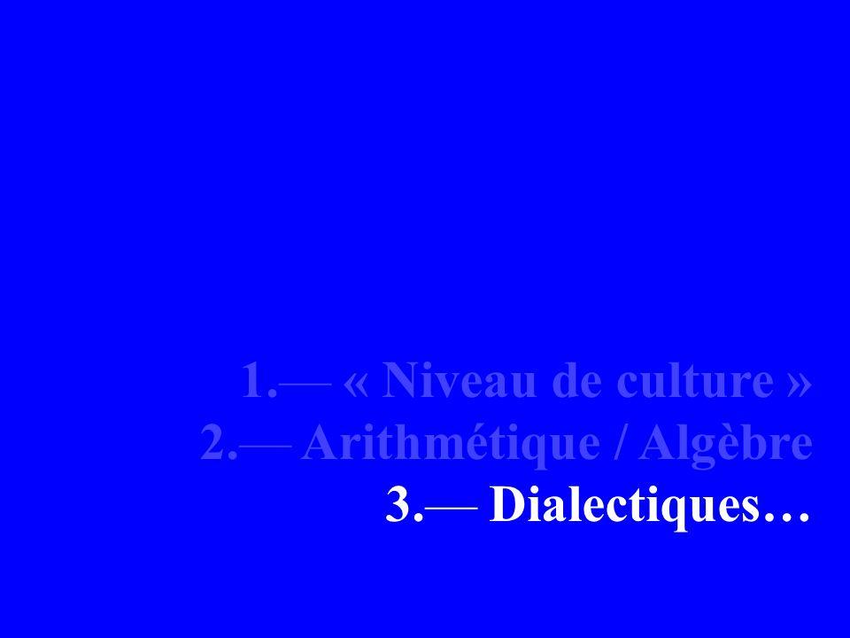 1. « Niveau de culture » 2. Arithmétique / Algèbre 3. Dialectiques…